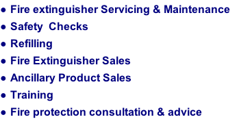 Fire extinguisher Servicing & Maintenance Safety  Checks Refilling Fire Extinguisher Sales Ancillary Product Sales Training Fire protection consultation & advice